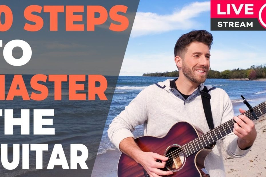 10 Steps To Mastering The Guitar & Inspiring People With Your Playing