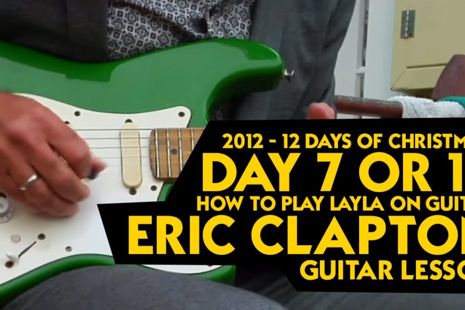 2012 - 12 Days of Christmas - Day 7 or 12 - How to Play Layla on Guitar - Eric Clapton Guitar Lesson