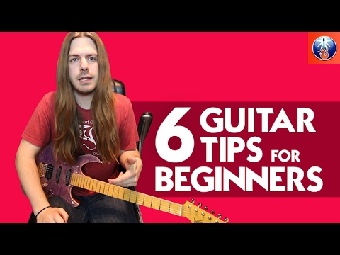 6 Guitar Tips for Beginners - Basic Tips for Someone Just Starting on Guitar