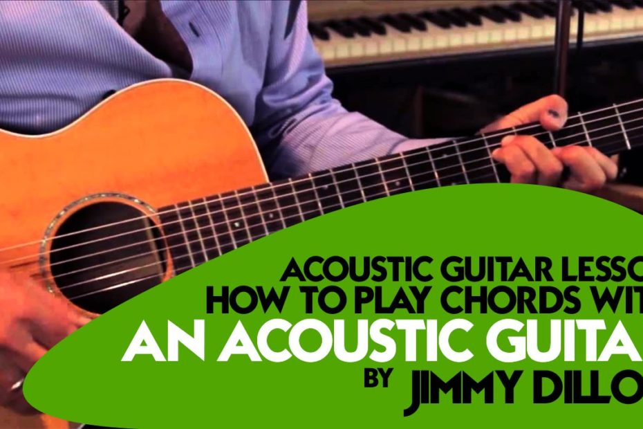 Acoustic Guitar Lesson: How to play chords with an acoustic guitar by Jimmy Dillon