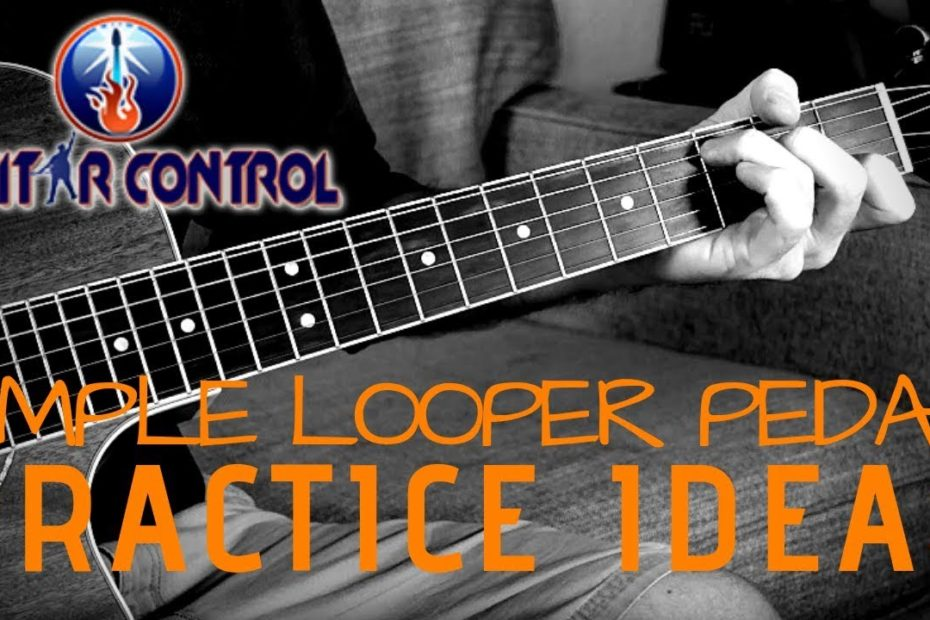 Acoustic Guitar Lesson On Simple Looper Pedal Practice Ideas
