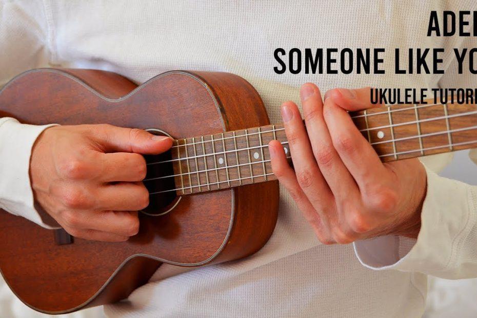 Adele – Someone Like You EASY Ukulele Tutorial With Chords / Lyrics