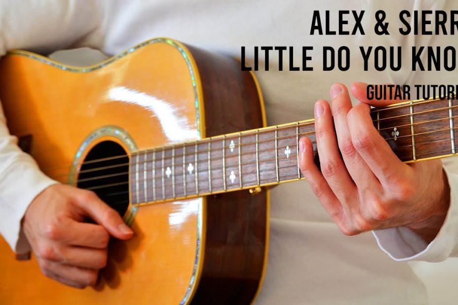 Alex & Sierra – Little Do You Know EASY Guitar Tutorial With Chords / Lyrics