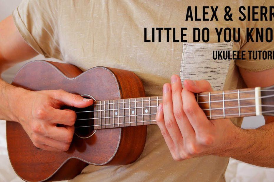 Alex & Sierra – Little Do You Know EASY Ukulele Tutorial With Chords / Lyrics