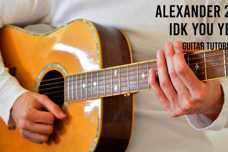 Alexander 23 – IDK You Yet EASY Guitar Tutorial With Chords / Lyrics