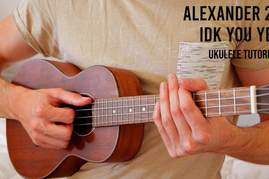 Alexander 23 – IDK You Yet EASY Ukulele Tutorial With Chords / Lyrics