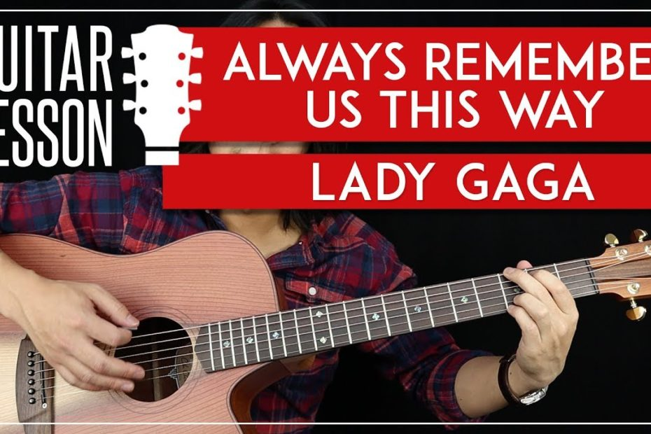 Always Remember Us This Way Guitar Tutorial - Lady Gaga Guitar Lesson   No Capo + Easy Chords 