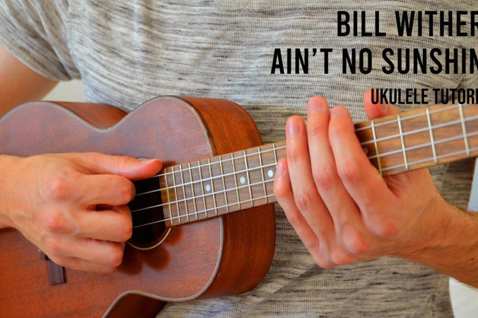 Bill Withers - Ain't No Sunshine EASY Ukulele Tutorial With Chords / Lyrics