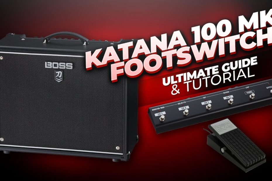 BOSS Katana 100 MKII Footswitch Guide - GAFC & Expression Pedal Options