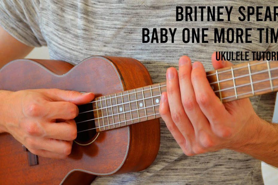 Britney Spears – Baby One More Time EASY Ukulele Tutorial With Chords / Lyrics