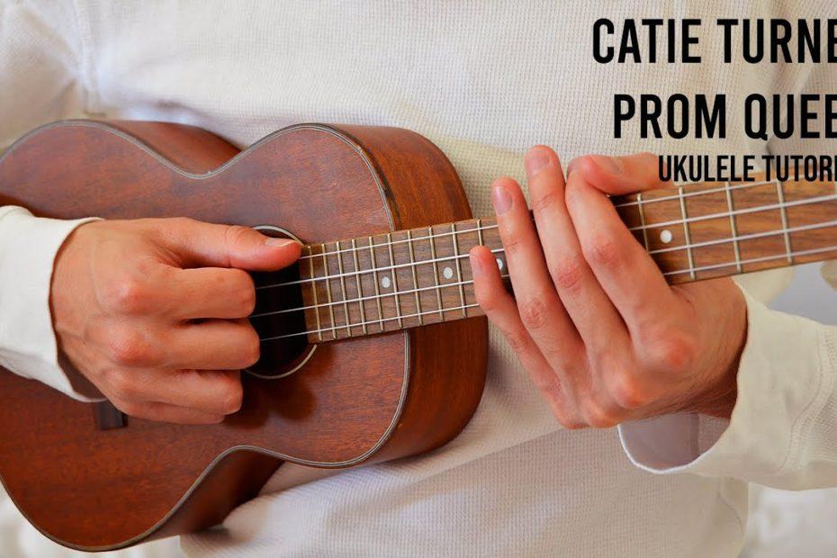 Catie Turner – Prom Queen EASY Ukulele Tutorial With Chords / Lyrics