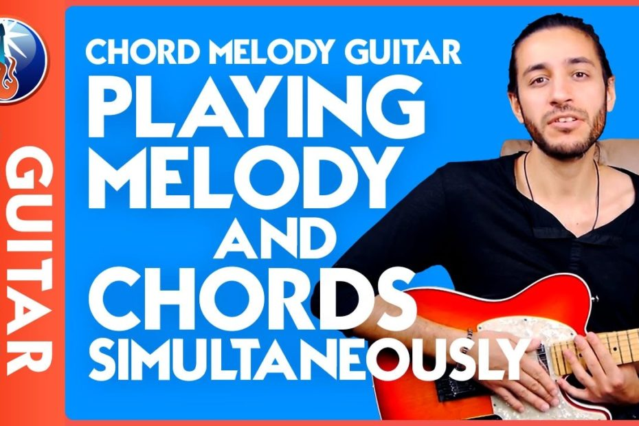 Chord Melody Guitar - Playing Melody and Chords Simultaneously