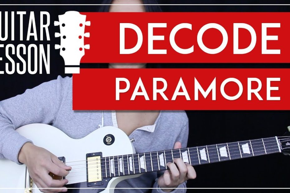 Decode Guitar Tutorial - Paramore Guitar Lesson   |Acoustic + Electric + Tabs + Guitar Cover|