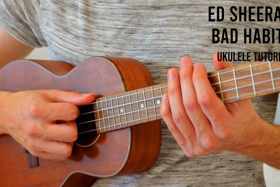 Ed Sheeran – Bad Habits EASY Ukulele Tutorial With Chords / Lyrics