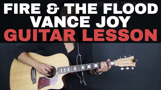Fire and the Flood Vance Joy Guitar Lesson Tutorial Acoustic