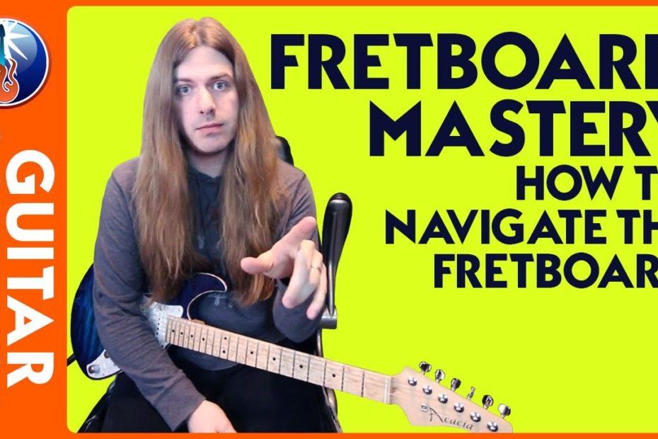 Fretboard Mastery - How to Navigate the Fretboard