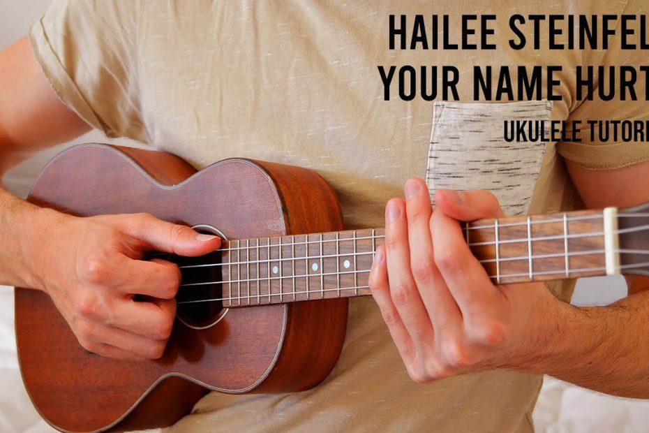 Hailee Steinfeld – Your Name Hurts EASY Ukulele Tutorial With Chords / Lyrics