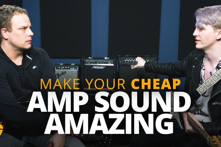 How To Make Your Cheap Guitar Amp Sound Amazing