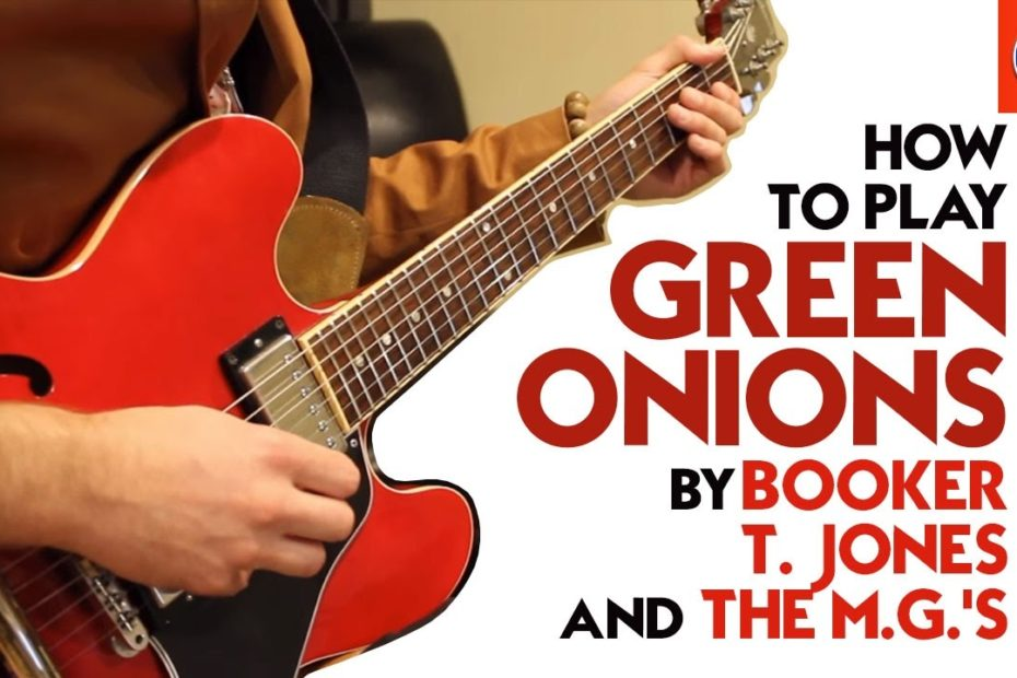 How to Play Green Onions by Booker T. Jones and the M.G.'s  - Green Onions Chords Guitar