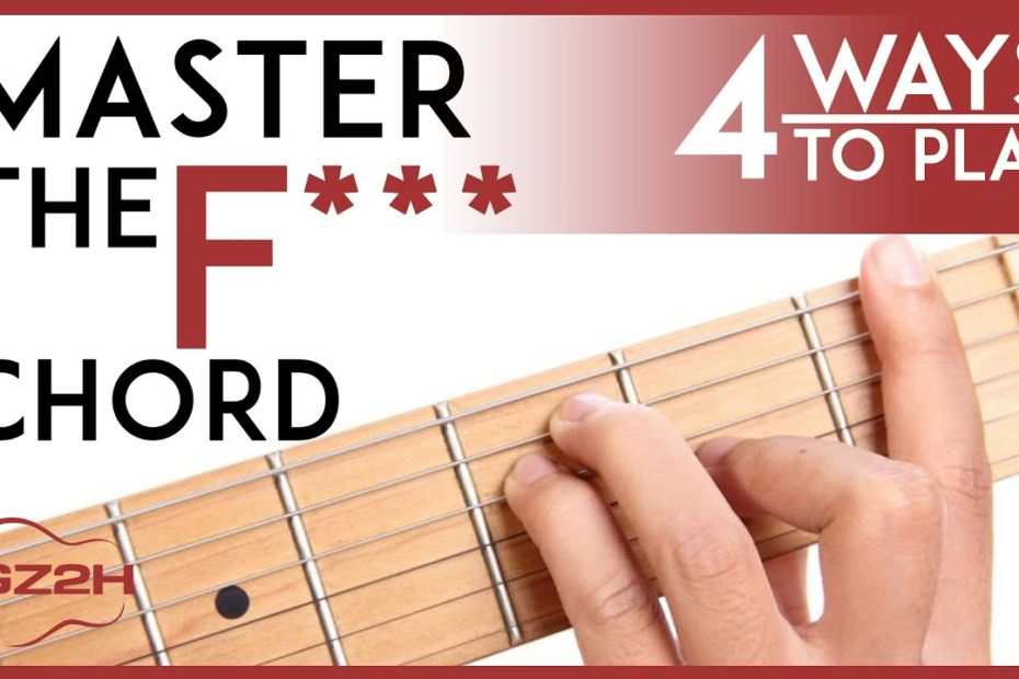 How To Play The F Chord - 4 Easy Ways to Finally Master The F Guitar Chord
