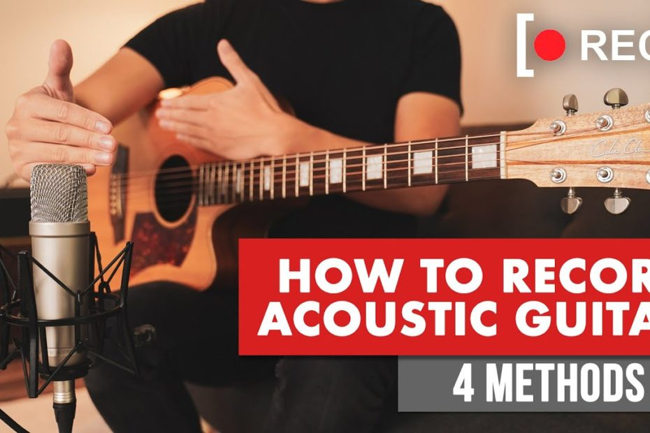 How To Record Acoustic Guitar   4 Step-By-Step Methods