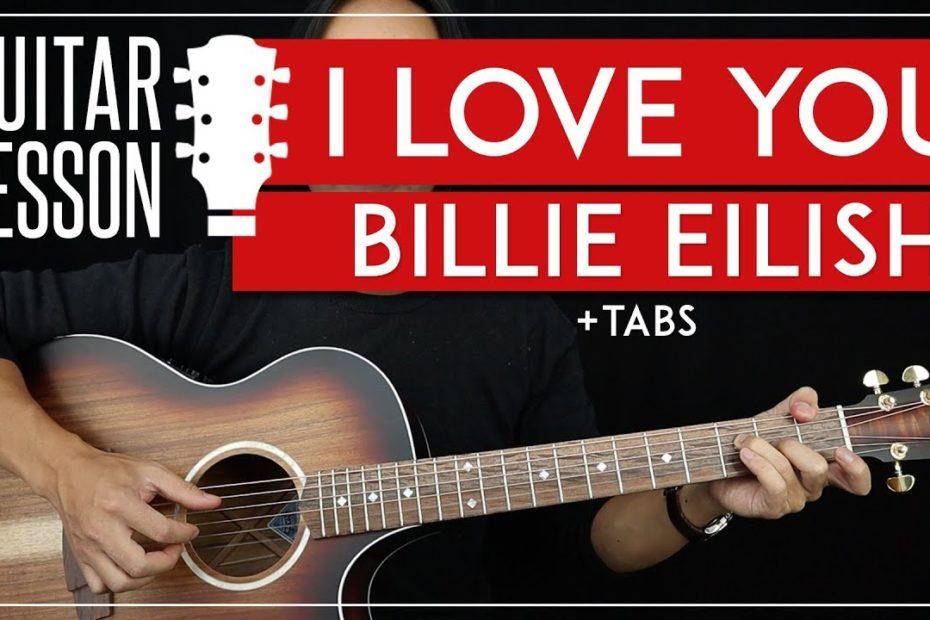 I Love You Guitar Tutorial - Billie Eilish Guitar Lesson    Chords + Fingerpicking + TAB  