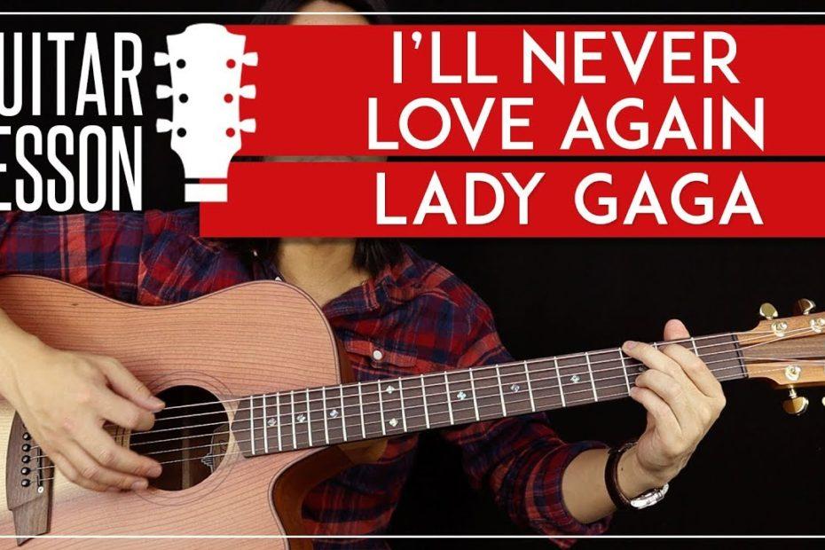 I'll Never Love Again Guitar Tutorial - Lady Gaga Guitar Lesson   No Capo + Chords + Guitar Cover 
