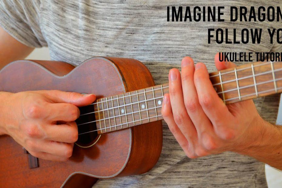 Imagine Dragons – Follow You EASY Ukulele Tutorial With Chords / Lyrics