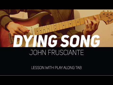 John Frusciante - Dying song (lesson w/ Play Along Tab)