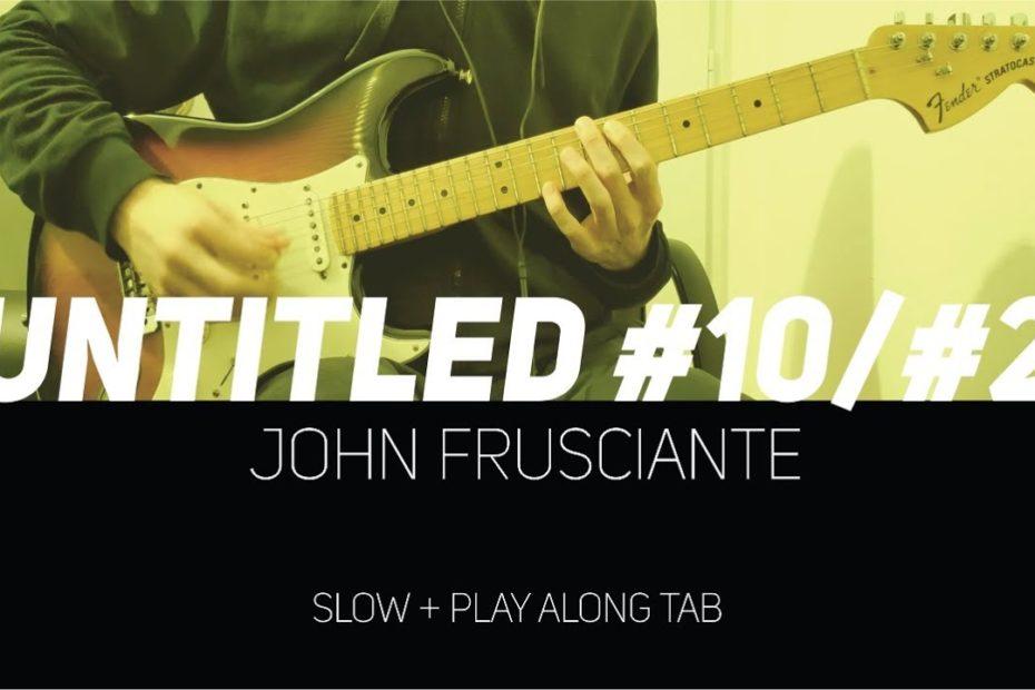John Frusciante - Untitled #10/#2 (slow + Play Along Tab)