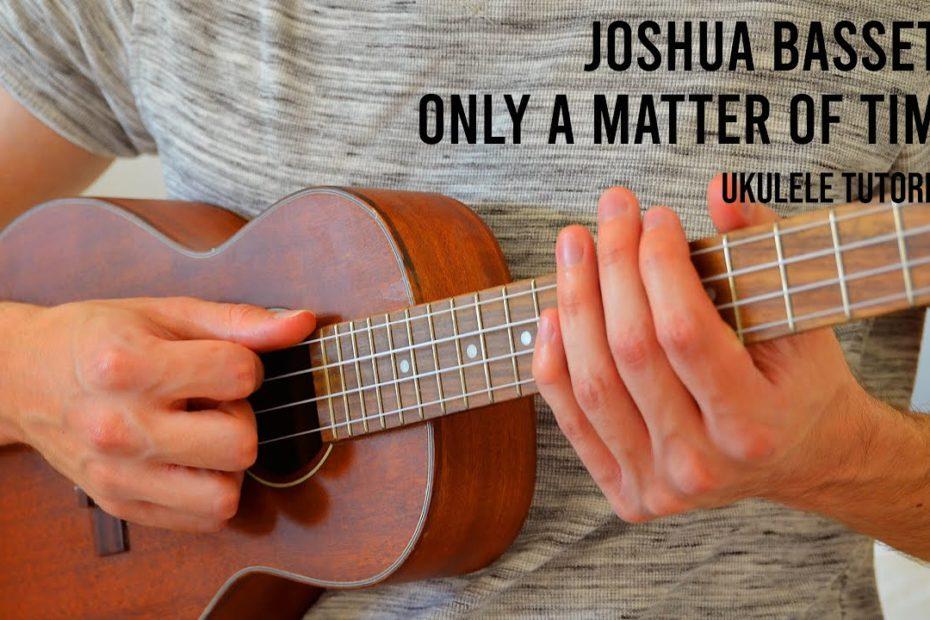 Joshua Bassett – Only A Matter Of Time EASY Ukulele Tutorial With Chords / Lyrics