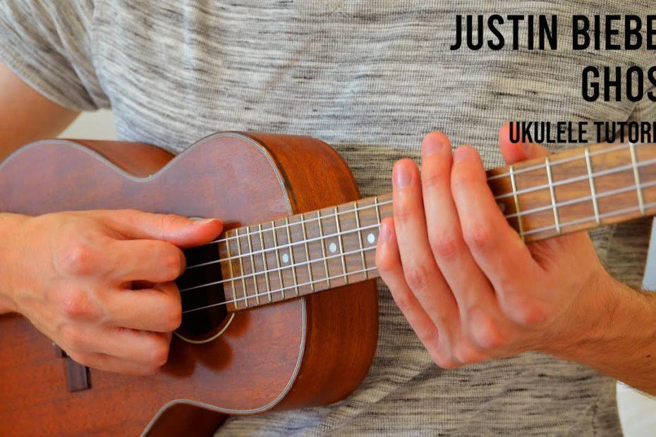 Justin Bieber – Ghost EASY Ukulele Tutorial With Chords / Lyrics