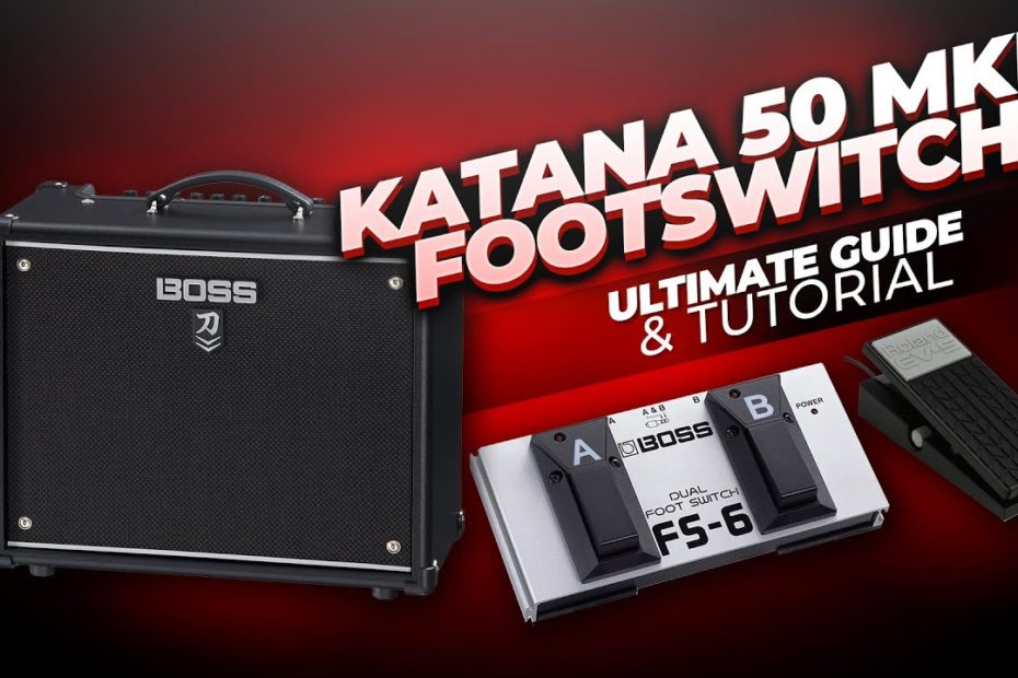 Katana 50 MKII  Footswitch Guide - FS-6 & Expression Pedal Demo