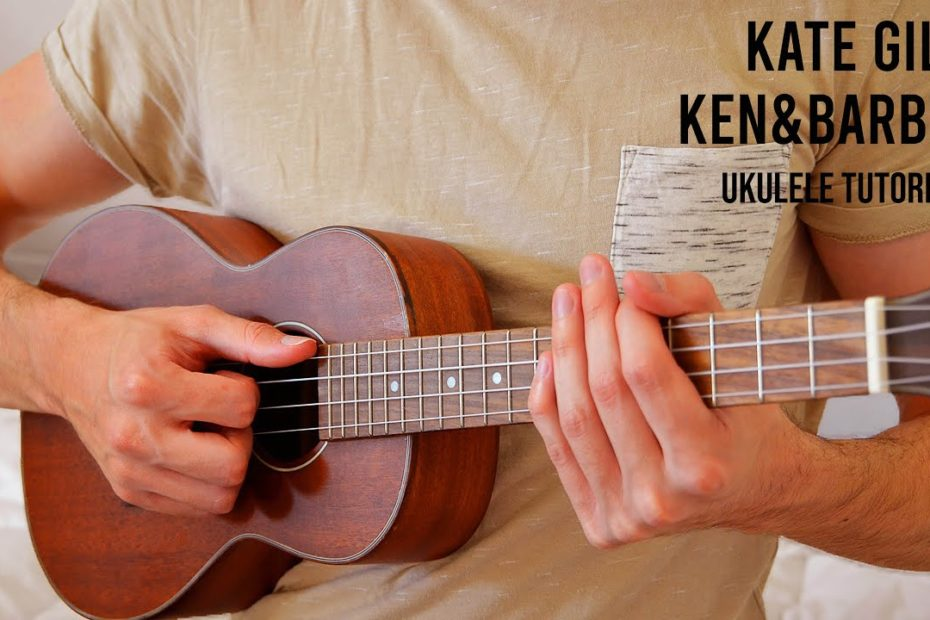 Kate Gill – Ken&Barbie EASY Ukulele Tutorial With Chords / Lyrics