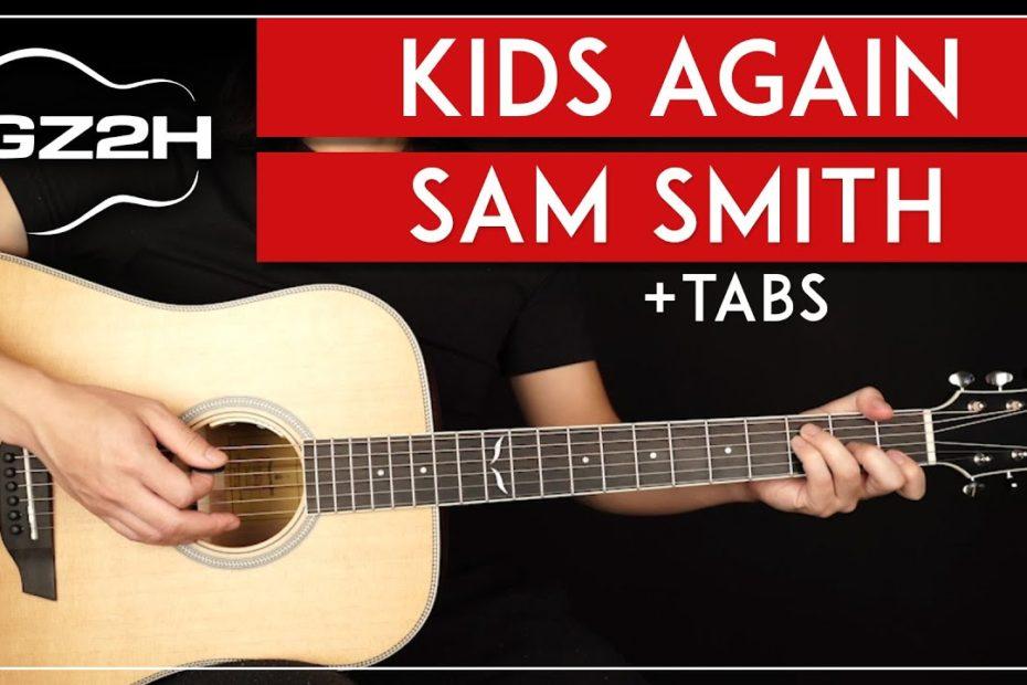 Kids Again Guitar Tutorial Sam Smith Guitar Lesson |No Capo + Solo|