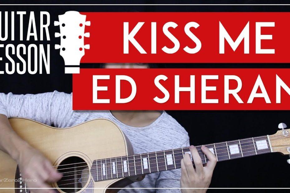 Kiss Me Guitar Tutorial - Ed Sheeran Guitar Lesson   |Easy Chords + Tabs + Guitar Cover|