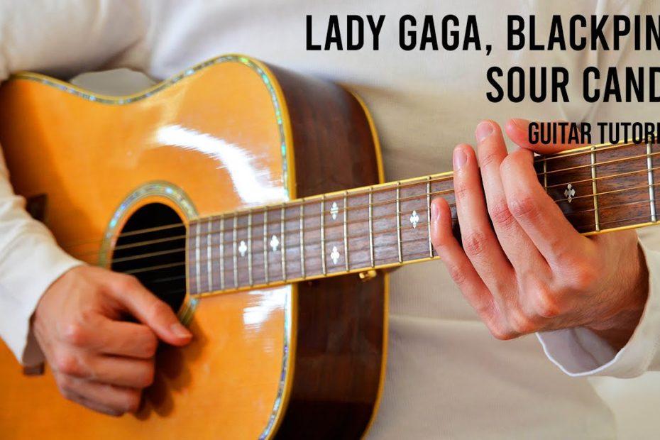 Lady Gaga, BLACKPINK – Sour Candy EASY Guitar Tutorial With Chords / Lyrics