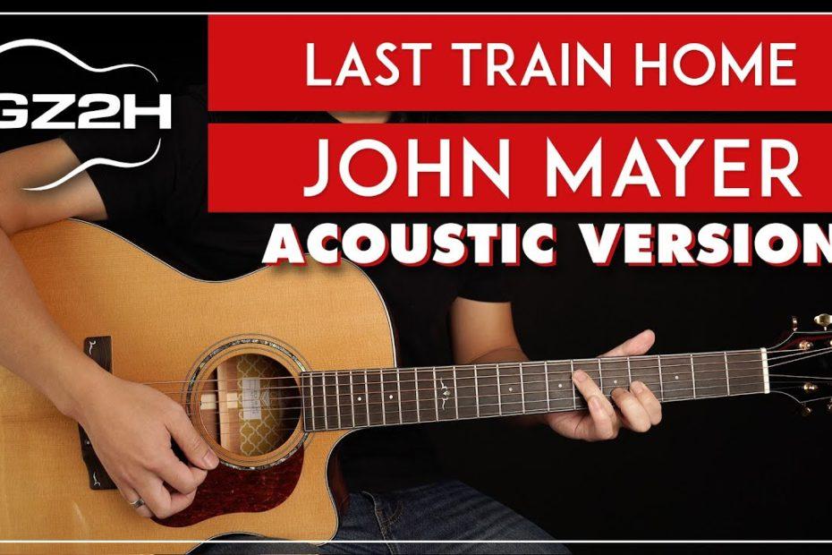 Last Train Home Acoustic Guitar Tutorial John Mayer Live Version Lesson |Strumming + Chords|