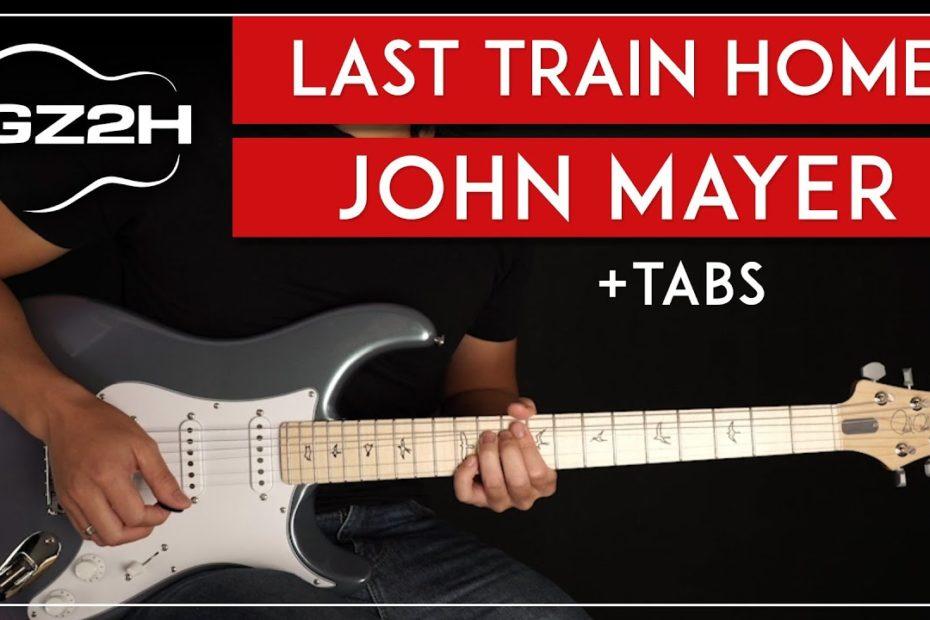 Last Train Home Guitar Tutorial John Mayer Guitar Lesson |Rhythm + Solo + TABs|