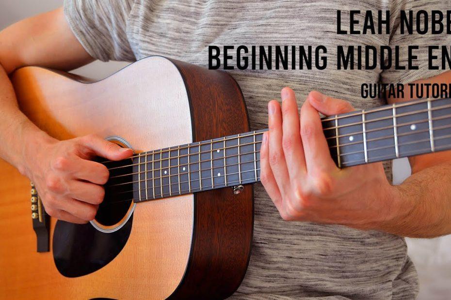 Leah Nobel – Beginning Middle End EASY Guitar Tutorial With Chords / Lyrics
