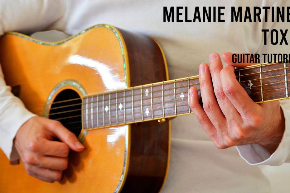 Melanie Martinez - Toxic EASY Guitar Tutorial With Chords / Lyrics