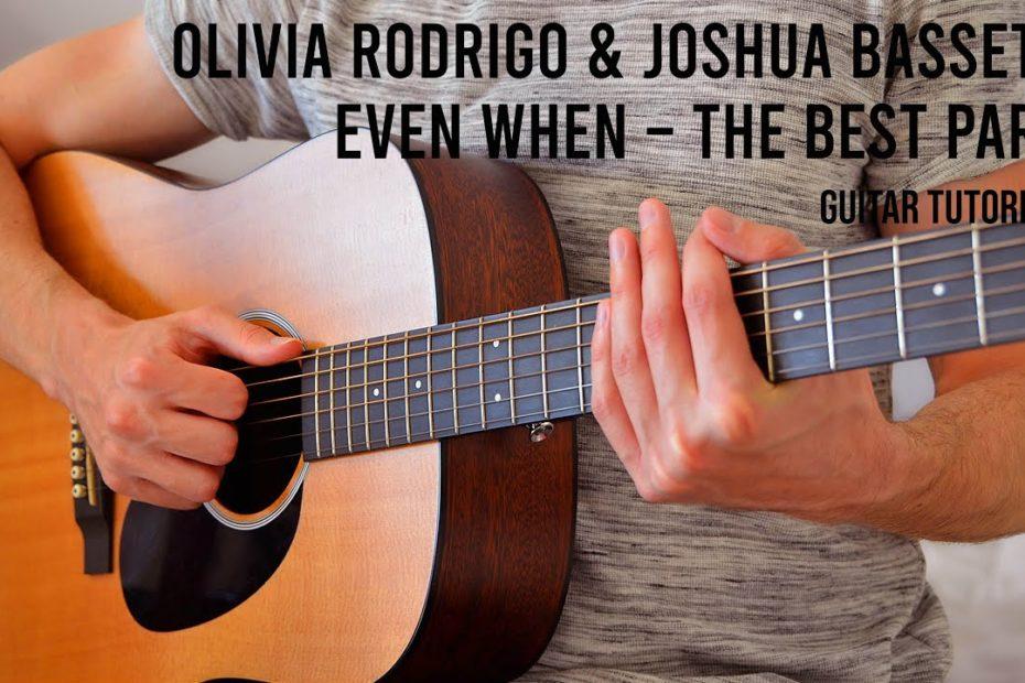 Olivia Rodrigo & Joshua Bassett – Even When – The Best Part EASY Guitar Tutorial With Chords/Lyrics