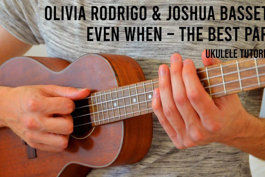 Olivia Rodrigo & Joshua Bassett – Even When – The Best Part EASY Ukulele Tutorial With Chords/Lyrics