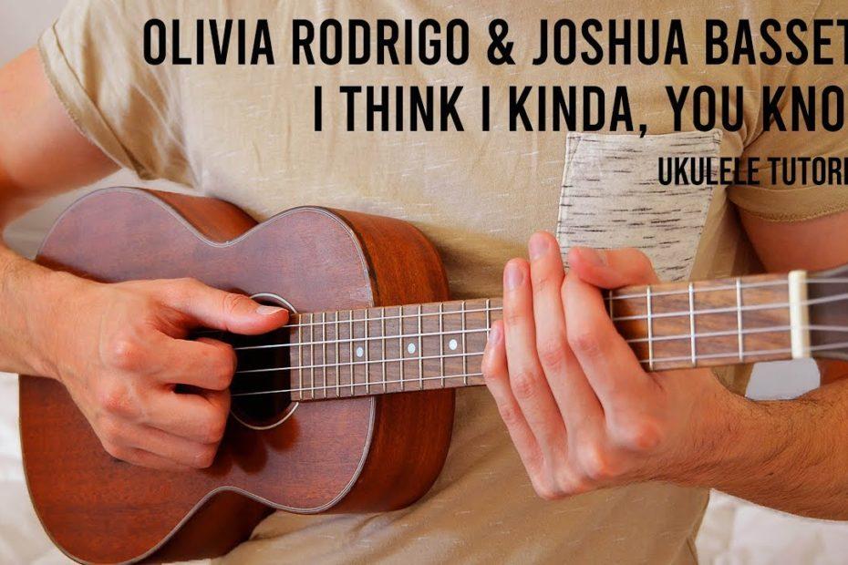 Olivia Rodrigo & Joshua Bassett – I Think I Kinda, You Know Ukulele Tutorial With Chords / Lyrics