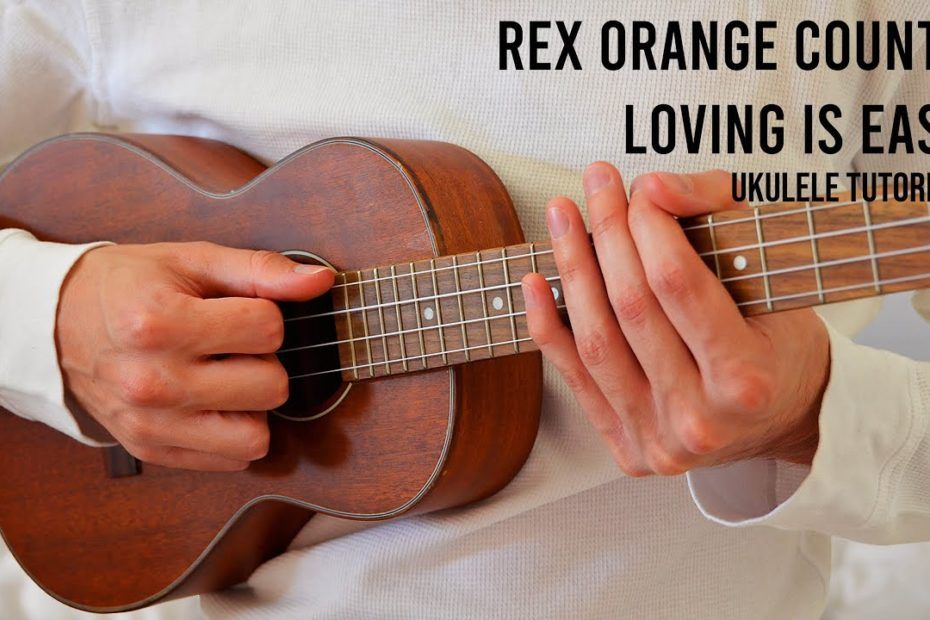 Rex Orange County – Loving Is Easy EASY Ukulele Tutorial With Chords / Lyrics