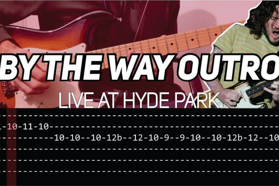 RHCP - By the way outro Live at Hyde Park (Guitar lesson with TAB)