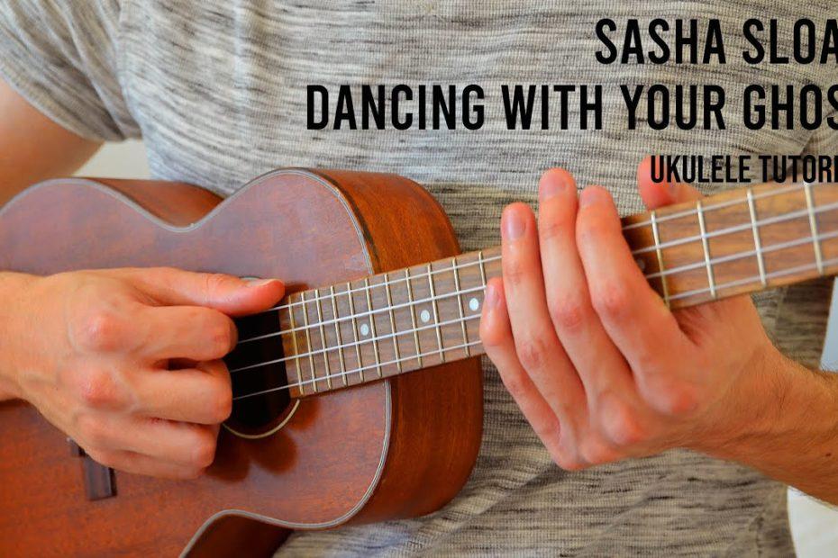 Sasha Sloan – Dancing With Your Ghost EASY Ukulele Tutorial With Chords / Lyrics