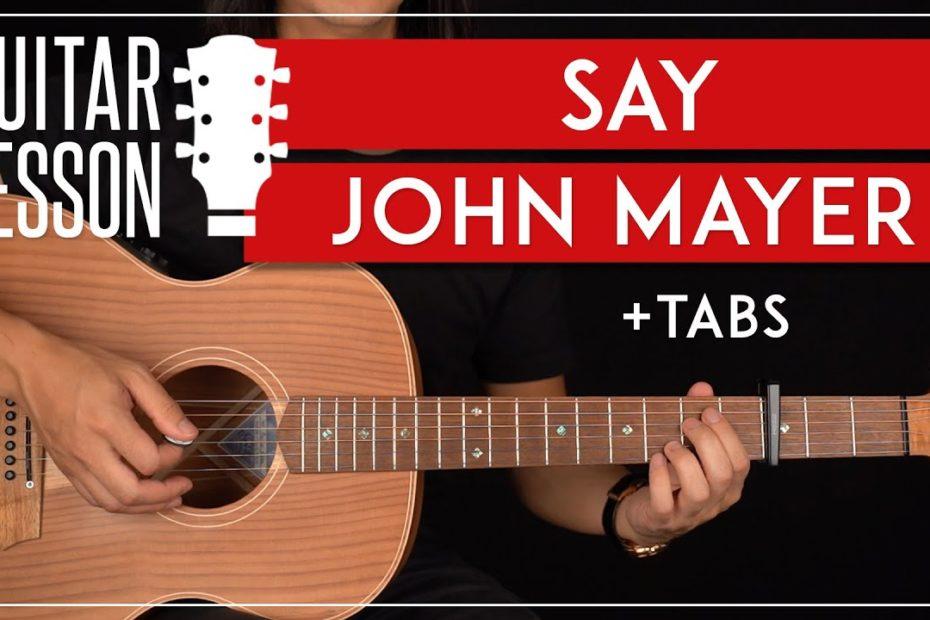 Say Guitar Tutorial John Mayer Guitar Lesson  Fingerpicking + Easy Chords + TABs 