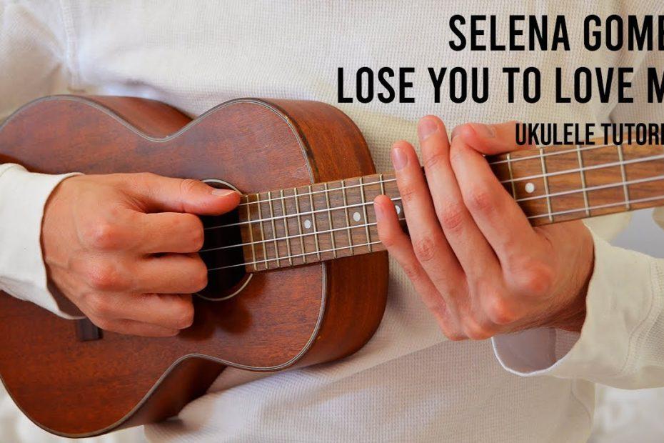 Selena Gomez – Lose You To Love Me EASY Ukulele Tutorial With Chords / Lyrics