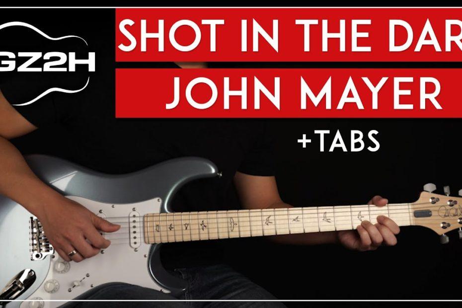 Shot In The Dark Guitar Tutorial John Mayer Guitar Lesson |Electric + Acoustic|